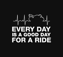 Every Day, Is A Good Day To Ride. Unisex T-Shirt