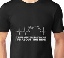 It's Not About The Destination, It's About The Ride. Unisex T-Shirt