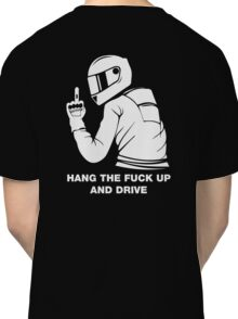 Hang The Fuck Up And Drive Classic T-Shirt