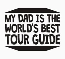 My Dad Is The World's Best Tour Guide Kids Tee