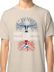 LIVING IN SOUTH CAROLINA WITH TENNESSE ROOTS Classic T-Shirt