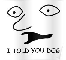sweet bro and hella jeff - I TOLD YOU DOG Poster
