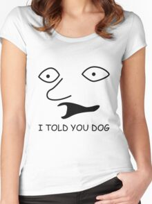 sweet bro and hella jeff - I TOLD YOU DOG Women's Fitted Scoop T-Shirt