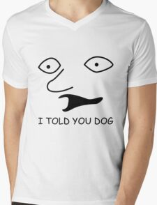 sweet bro and hella jeff - I TOLD YOU DOG Mens V-Neck T-Shirt