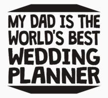 My Dad Is The World's Best Wedding Planner Baby Tee
