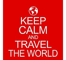 Keep Calm and Travel the World Photographic Print