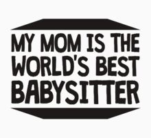 My Mom Is The World's Best Babysitter Kids Tee