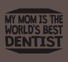 My Mom Is The World's Best Dentist Baby Tee
