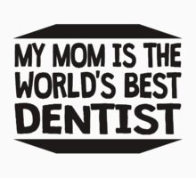 My Mom Is The World's Best Dentist Kids Tee