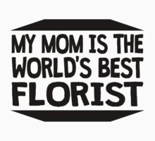 My Mom Is The World's Best Florist Kids Clothes