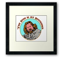 The Dude is my boyfriend Framed Print