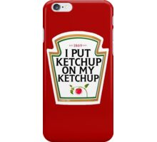 I put ketchup on my ketchup iPhone Case/Skin
