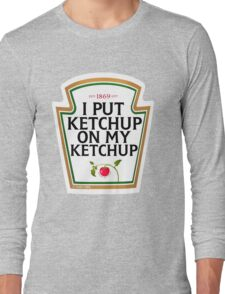 I put ketchup on my ketchup Long Sleeve T-Shirt