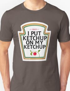 I put ketchup on my ketchup Unisex T-Shirt