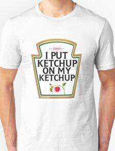 I put ketchup on my ketchup Unisex T-Shirt