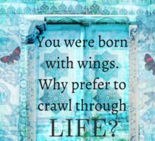 You were born with wings. Why prefer to crawl through life? Rumi quote Sticker