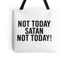 Not today Satan, not today! Tote Bag