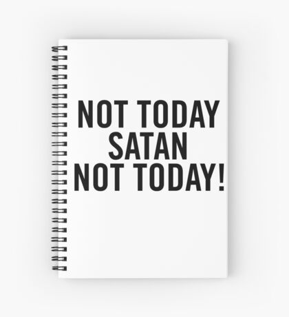 Not today Satan, not today! Spiral Notebook