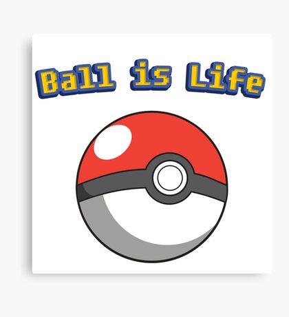 Ball is Life - Pokeball Canvas Print