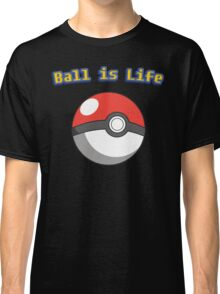 Ball is Life - Pokeball Classic T-Shirt