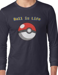 Ball is Life - Pokeball Long Sleeve T-Shirt