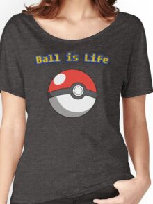 Ball is Life - Pokeball Women's Relaxed Fit T-Shirt