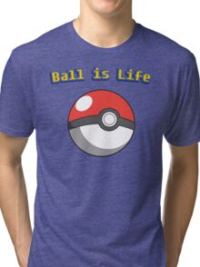 Ball is Life - Pokeball Tri-blend T-Shirt