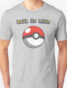Ball is Life - Pokeball Unisex T-Shirt