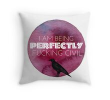 I am being perfectly fxcking civil Throw Pillow