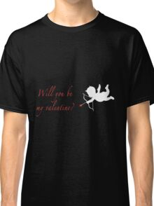 Will you be my valentine? Classic T-Shirt