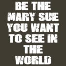 Be The Mary Sue (Bold) by HouseToAstonish