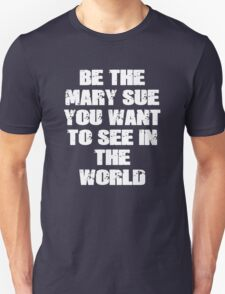 Be The Mary Sue (Bold) Unisex T-Shirt