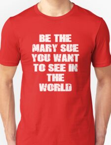 Be The Mary Sue (Bold) T-Shirt