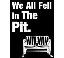 We All Fell In The Pit Photographic Print