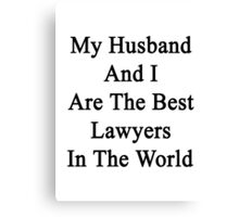 My Husband And I Are The Best Lawyers In The World  Canvas Print
