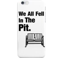 We All Fell In The Pit iPhone Case/Skin