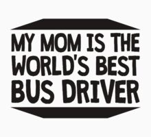 My Mom Is The World's Best Bus Driver One Piece - Short Sleeve