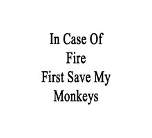 In Case Of Fire First Save My Monkeys  by supernova23