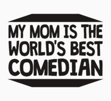 My Mom Is The World's Best Comedian Kids Clothes