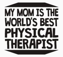 My Mom Is The World's Best Physical Therapist Kids Clothes