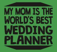 My Mom Is The World's Best Wedding Planner Kids Tee