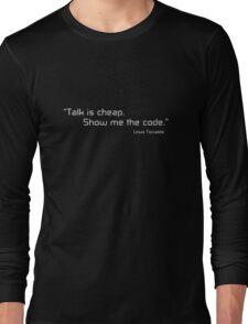 Talk is cheap, show me the code Long Sleeve T-Shirt
