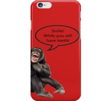 Smile While You Still Have Teeth iPhone Case/Skin
