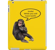 Smile While You Still Have Teeth iPad Case/Skin