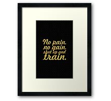 No pain. No gain, shut up and train. - Gym Quote Framed Print