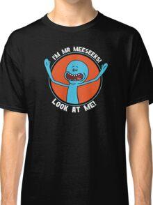 HI! I'M MR MEESEEKS! LOOK AT ME! Classic T-Shirt