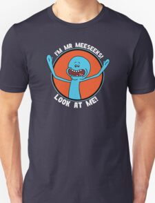 HI! I'M MR MEESEEKS! LOOK AT ME! T-Shirt