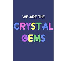We Are the Crystal Gems Photographic Print