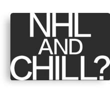 NHL and Chill? Canvas Print