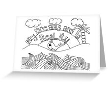My Dreams are my Reality Greeting Card